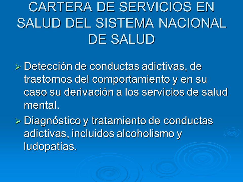 CARTERA DE SERVICIOS EN SALUD DEL SISTEMA NACIONAL DE SALUD Detección de conductas adictivas, de trastornos del comportamiento y en su caso su derivac