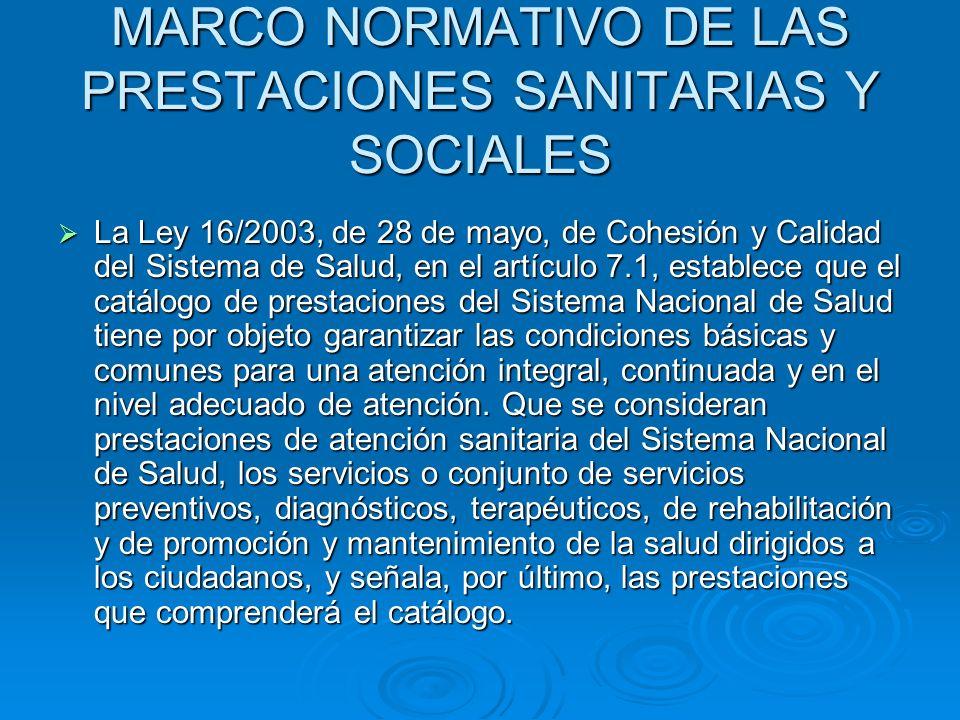MARCO NORMATIVO DE LAS PRESTACIONES SANITARIAS Y SOCIALES La Ley 16/2003, de 28 de mayo, de Cohesión y Calidad del Sistema de Salud, en el artículo 7.