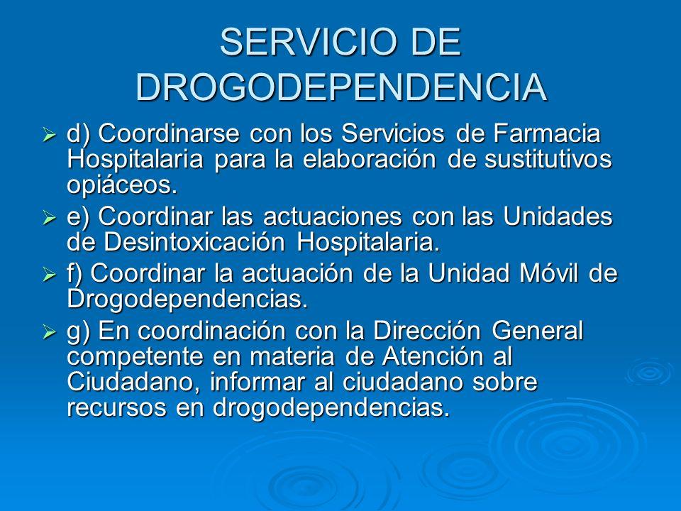 SERVICIO DE DROGODEPENDENCIA d) Coordinarse con los Servicios de Farmacia Hospitalaria para la elaboración de sustitutivos opiáceos. d) Coordinarse co