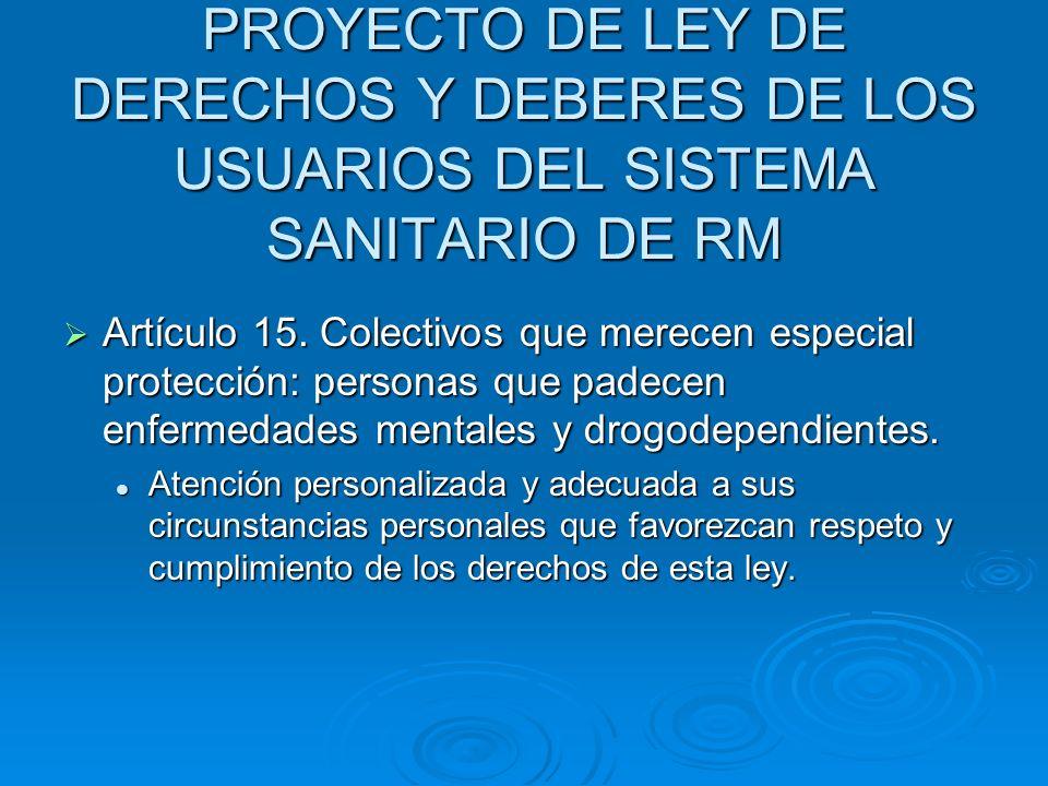 PROYECTO DE LEY DE DERECHOS Y DEBERES DE LOS USUARIOS DEL SISTEMA SANITARIO DE RM Artículo 15. Colectivos que merecen especial protección: personas qu