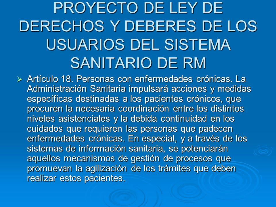 PROYECTO DE LEY DE DERECHOS Y DEBERES DE LOS USUARIOS DEL SISTEMA SANITARIO DE RM Artículo 18. Personas con enfermedades crónicas. La Administración S