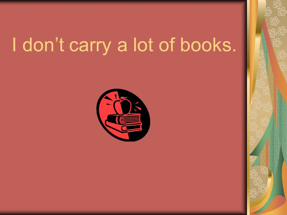 I dont carry a lot of books.
