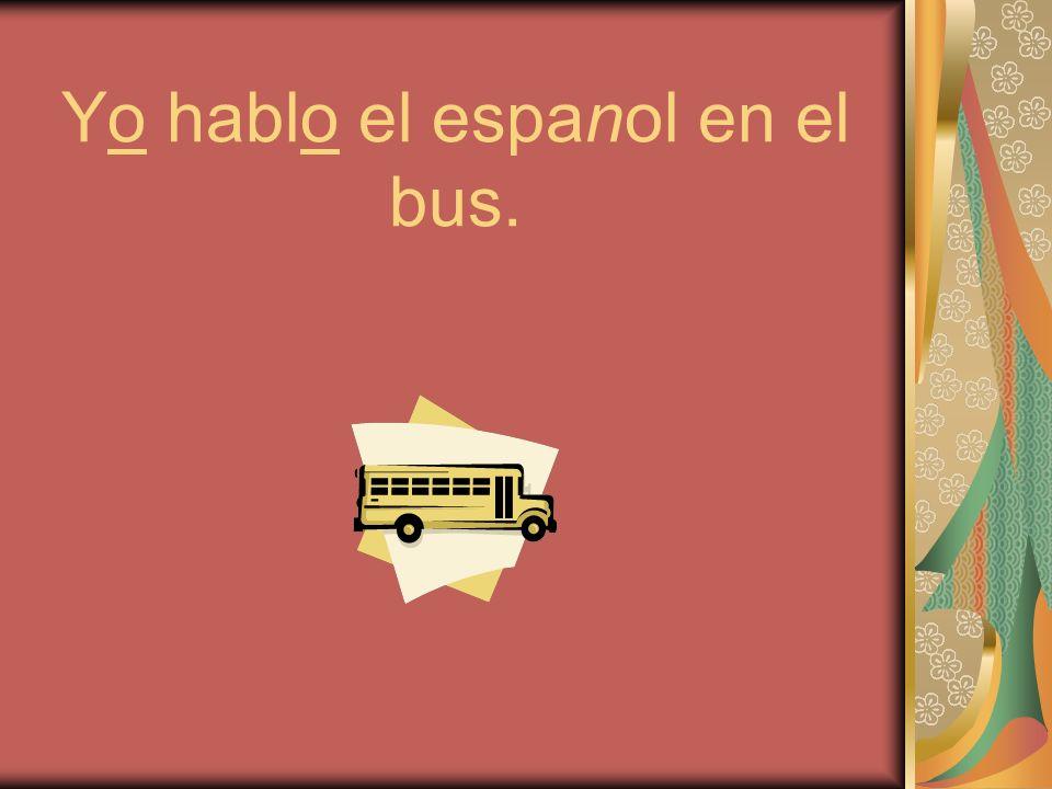 Yo hablo el espanol en el bus.