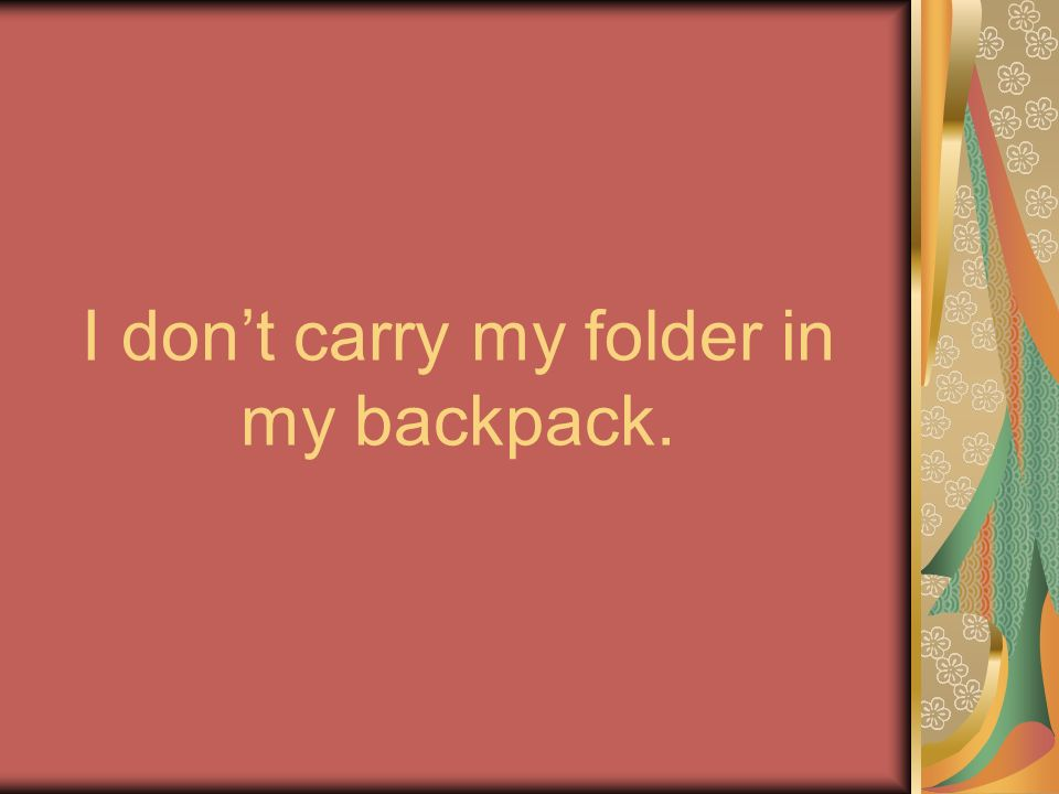 I dont carry my folder in my backpack.