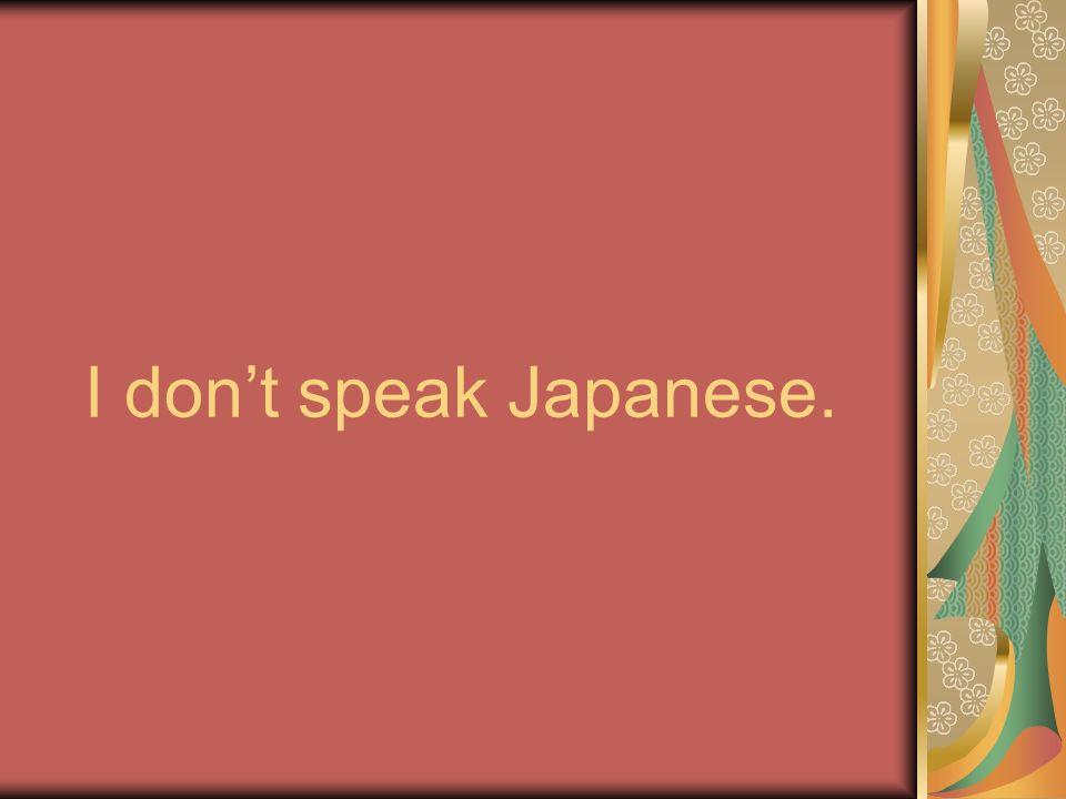 I dont speak Japanese.