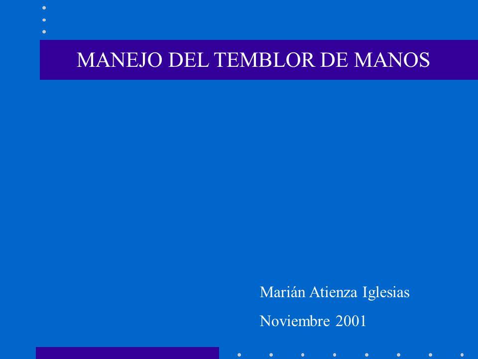 MANEJO DEL TEMBLOR DE MANOS Marián Atienza Iglesias Noviembre 2001