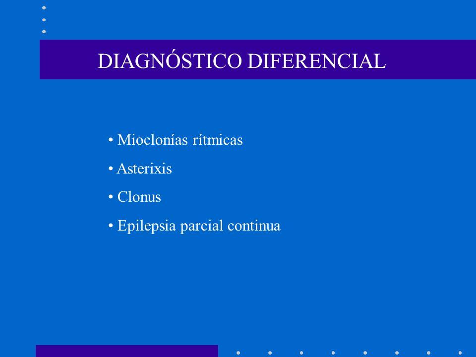 DIAGNÓSTICO DIFERENCIAL Mioclonías rítmicas Asterixis Clonus Epilepsia parcial continua