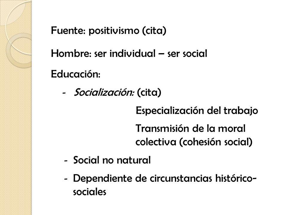 Fuente: positivismo (cita) Hombre: ser individual – ser social Educación: - Socialización: (cita) Especialización del trabajo Transmisión de la moral