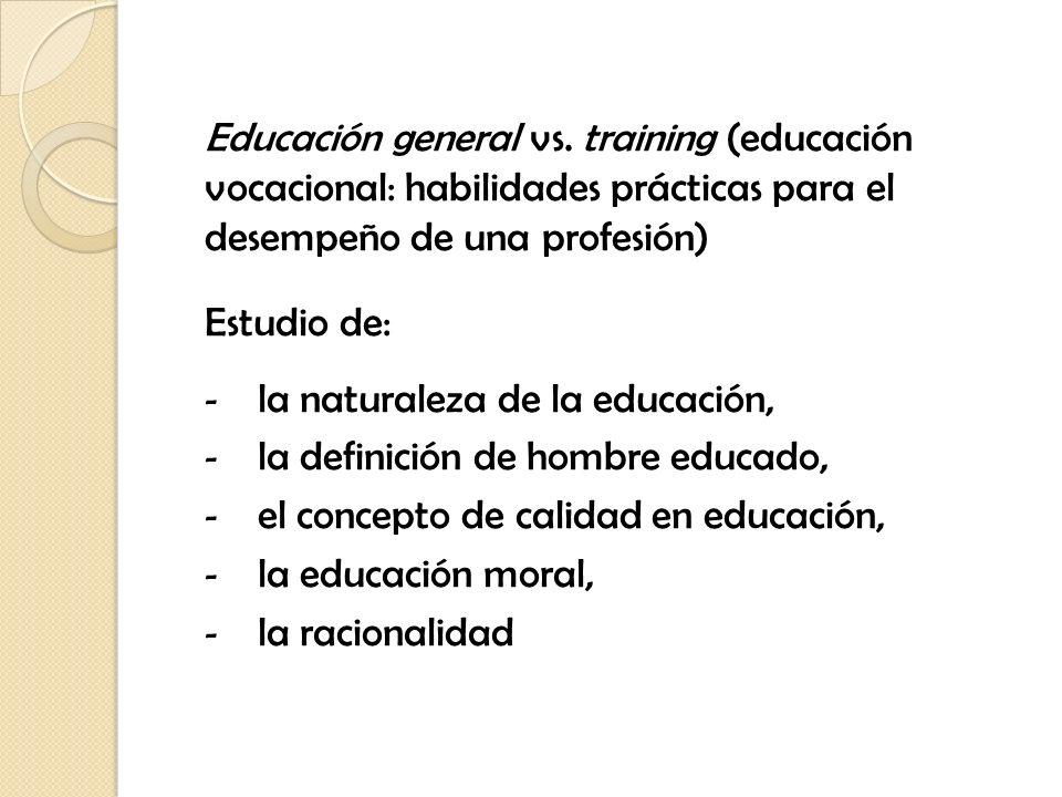 Educación general vs. training (educación vocacional: habilidades prácticas para el desempeño de una profesión) Estudio de: - la naturaleza de la educ