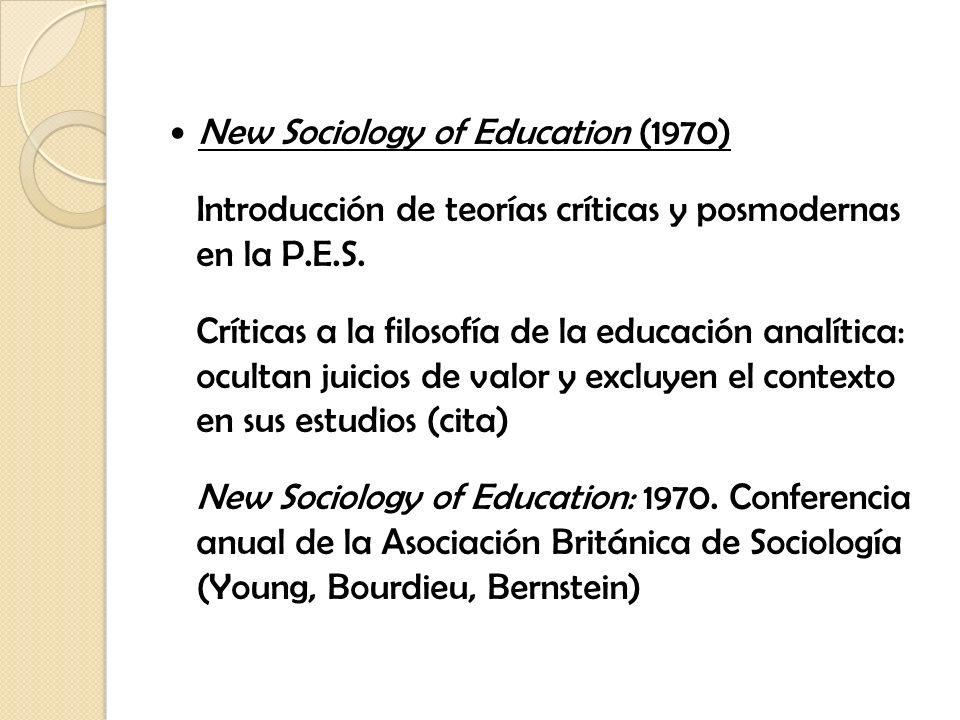 New Sociology of Education (1970) Introducción de teorías críticas y posmodernas en la P.E.S. Críticas a la filosofía de la educación analítica: ocult