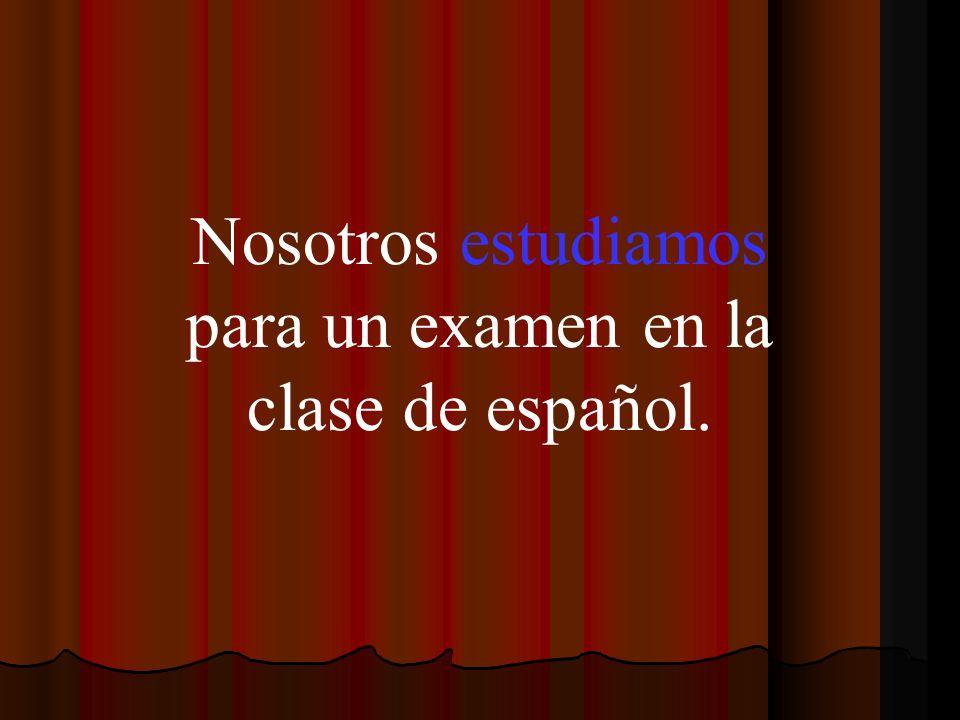 Nosotros estudiamos para un examen en la clase de español.