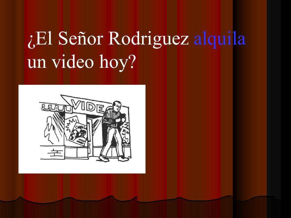 ¿El Señor Rodriguez alquila un video hoy