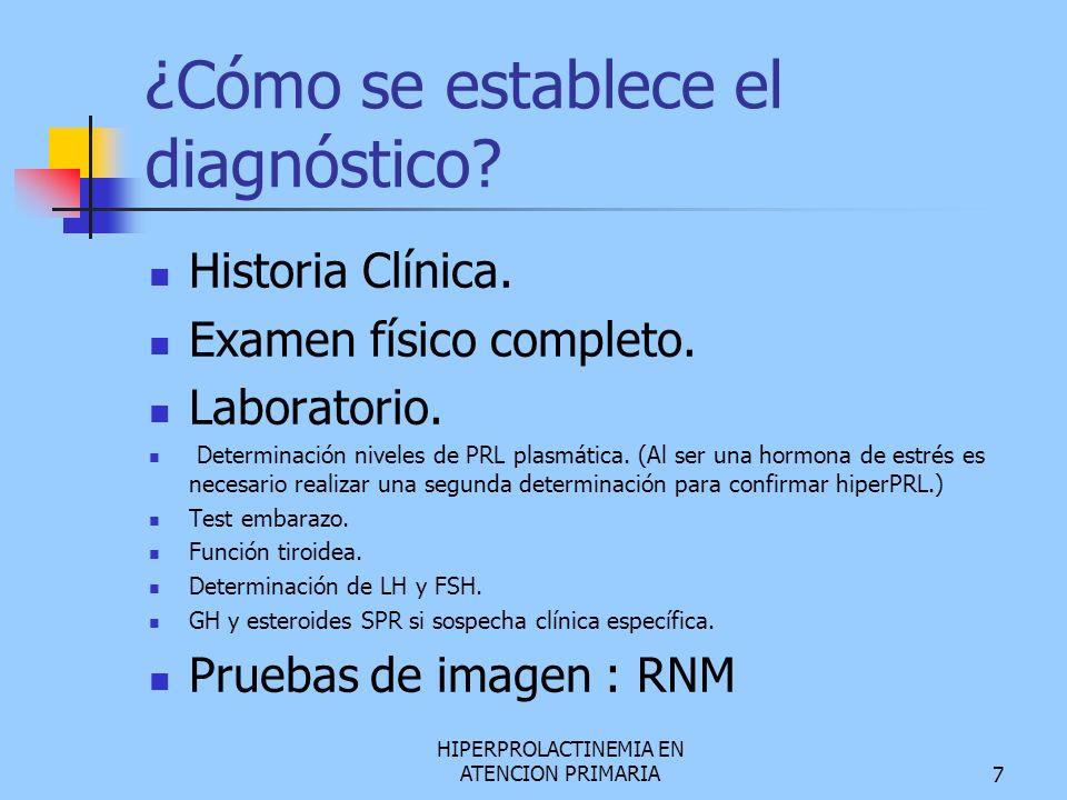 HIPERPROLACTINEMIA EN ATENCION PRIMARIA7 ¿Cómo se establece el diagnóstico? Historia Clínica. Examen físico completo. Laboratorio. Determinación nivel
