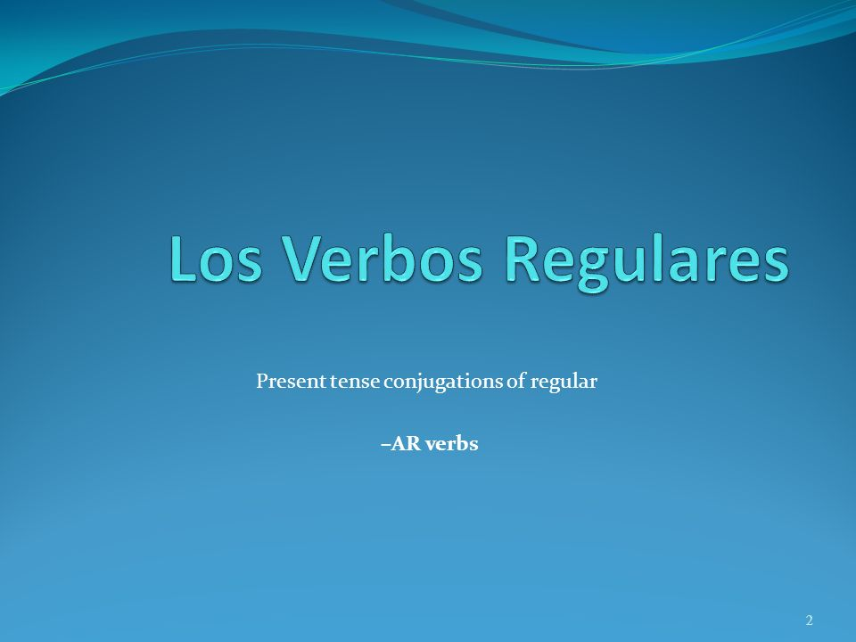 Present tense conjugations of regular –AR verbs 2