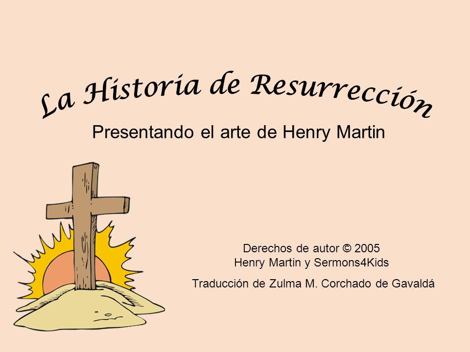 Presentando el arte de Henry Martin Derechos de autor © 2005 Henry Martin y Sermons4Kids Traducción de Zulma M. Corchado de Gavaldá