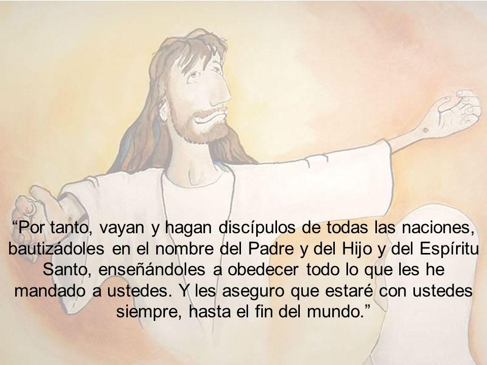 Por tanto, vayan y hagan discípulos de todas las naciones, bautizádoles en el nombre del Padre y del Hijo y del Espíritu Santo, enseñándoles a obedece