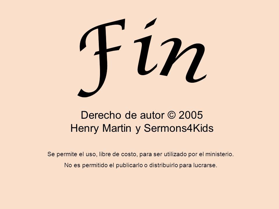 Derecho de autor © 2005 Henry Martin y Sermons4Kids Se permite el uso, libre de costo, para ser utilizado por el ministerio. No es permitido el public
