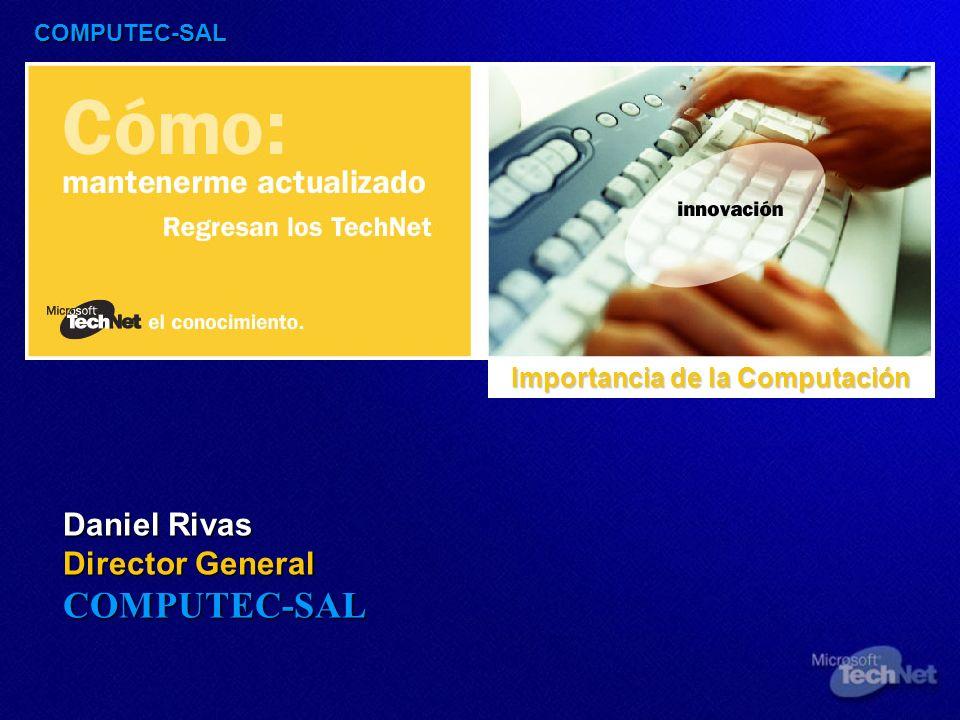 COMPUTEC-SAL Daniel Rivas Director General COMPUTEC-SAL Importancia de la Computación