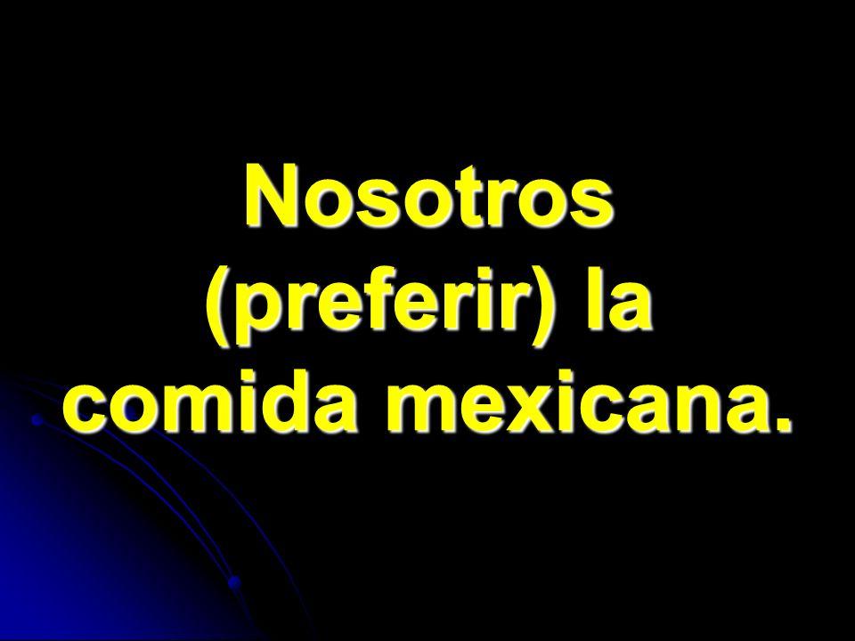 Nosotros (preferir) la comida mexicana.