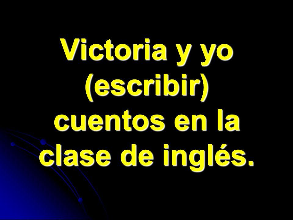 Victoria y yo (escribir) cuentos en la clase de inglés.