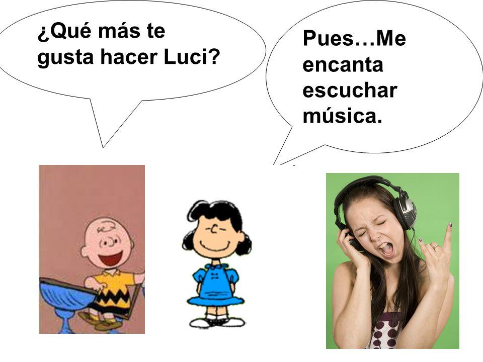 ¿Qué más te gusta hacer Luci? Pues…Me encanta escuchar música.
