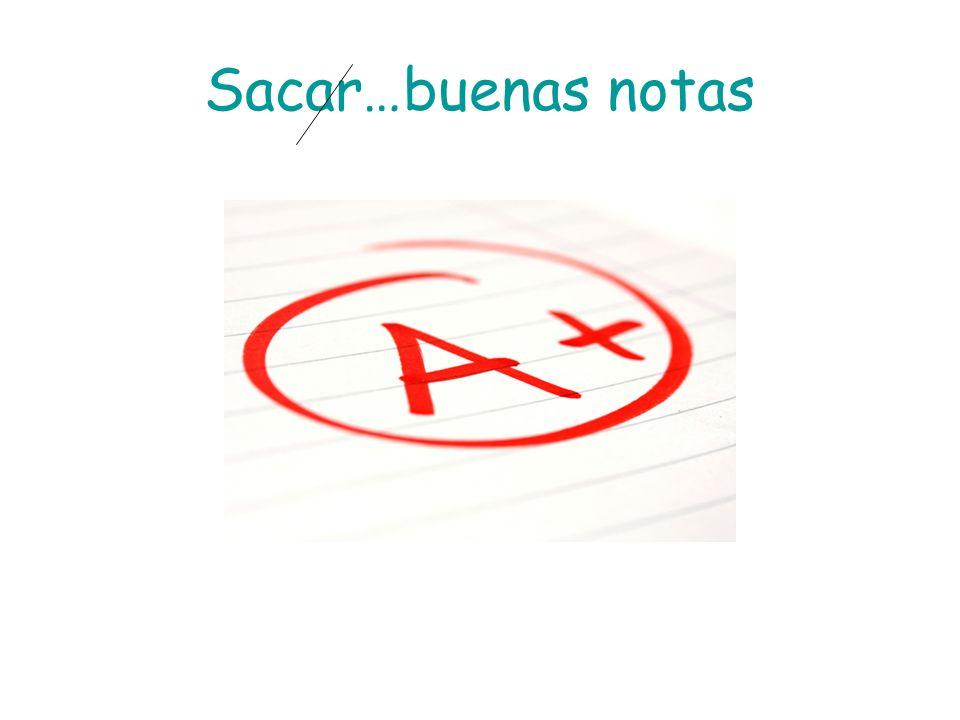 Sacar…buenas notas