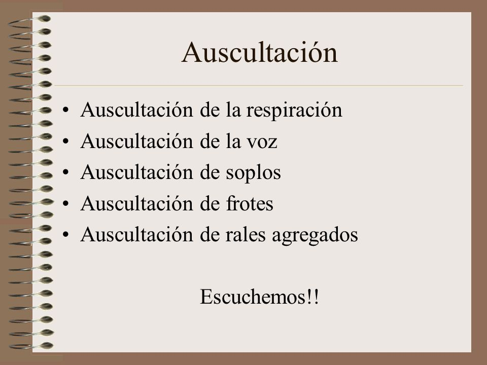Auscultación Auscultación de la respiración Auscultación de la voz Auscultación de soplos Auscultación de frotes Auscultación de rales agregados Escuc