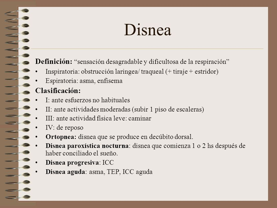 Disnea Definición: sensación desagradable y dificultosa de la respiración Inspiratoria: obstrucción laringea/ traqueal (+ tiraje + estridor) Espirator