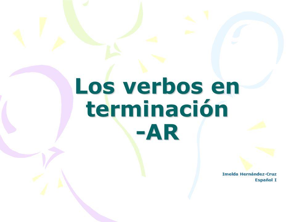 Los verbos en terminación -AR Imelda Hernández-Cruz Español I