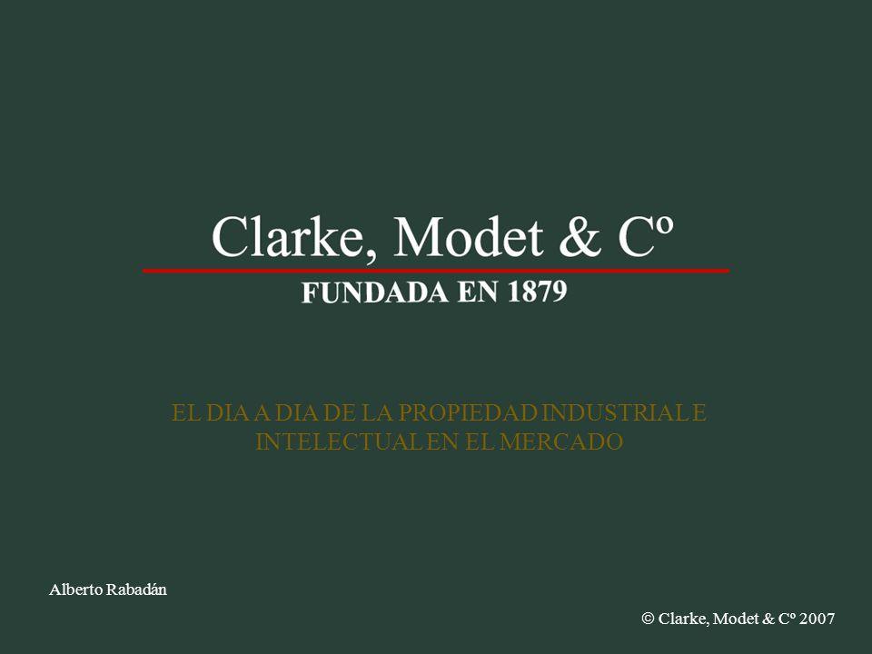 Clarke, Modet & Cº 2004 Alberto Rabadán EL DIA A DIA DE LA PROPIEDAD INDUSTRIAL E INTELECTUAL EN EL MERCADO Clarke, Modet & Cº 2007