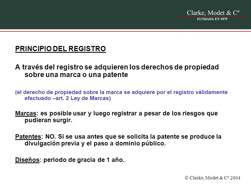 Clarke, Modet & Cº 2004 PRINCIPIO DEL REGISTRO A través del registro se adquieren los derechos de propiedad sobre una marca o una patente (el derecho