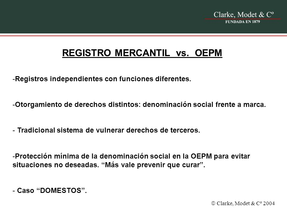 Clarke, Modet & Cº 2004 REGISTRO MERCANTIL vs. OEPM -Registros independientes con funciones diferentes. -Otorgamiento de derechos distintos: denominac
