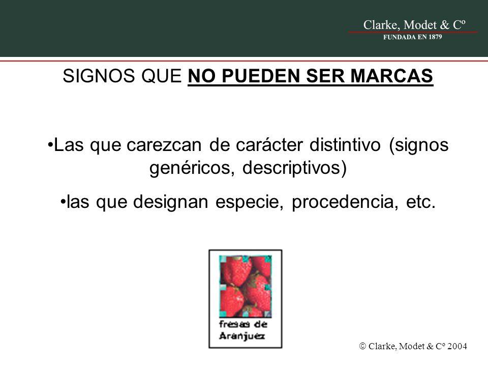 Clarke, Modet & Cº 2004 SIGNOS QUE NO PUEDEN SER MARCAS Las que carezcan de carácter distintivo (signos genéricos, descriptivos) las que designan espe