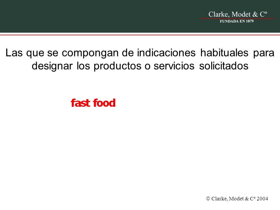 Clarke, Modet & Cº 2004 Las que se compongan de indicaciones habituales para designar los productos o servicios solicitados