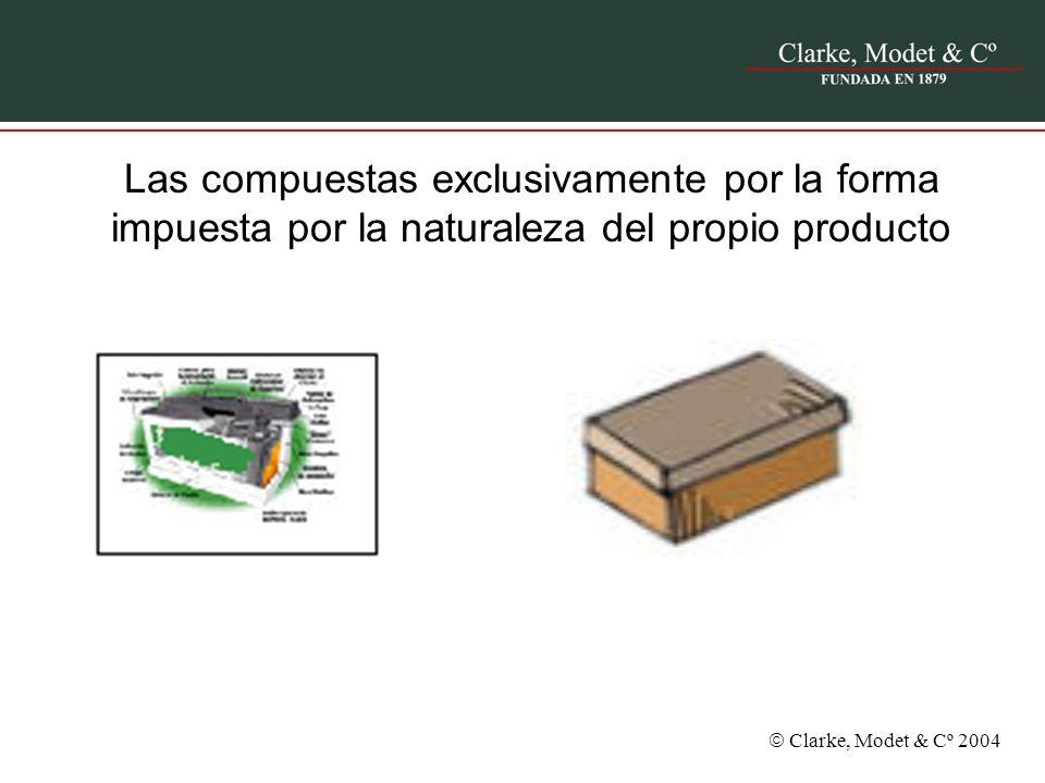 Clarke, Modet & Cº 2004 Las compuestas exclusivamente por la forma impuesta por la naturaleza del propio producto