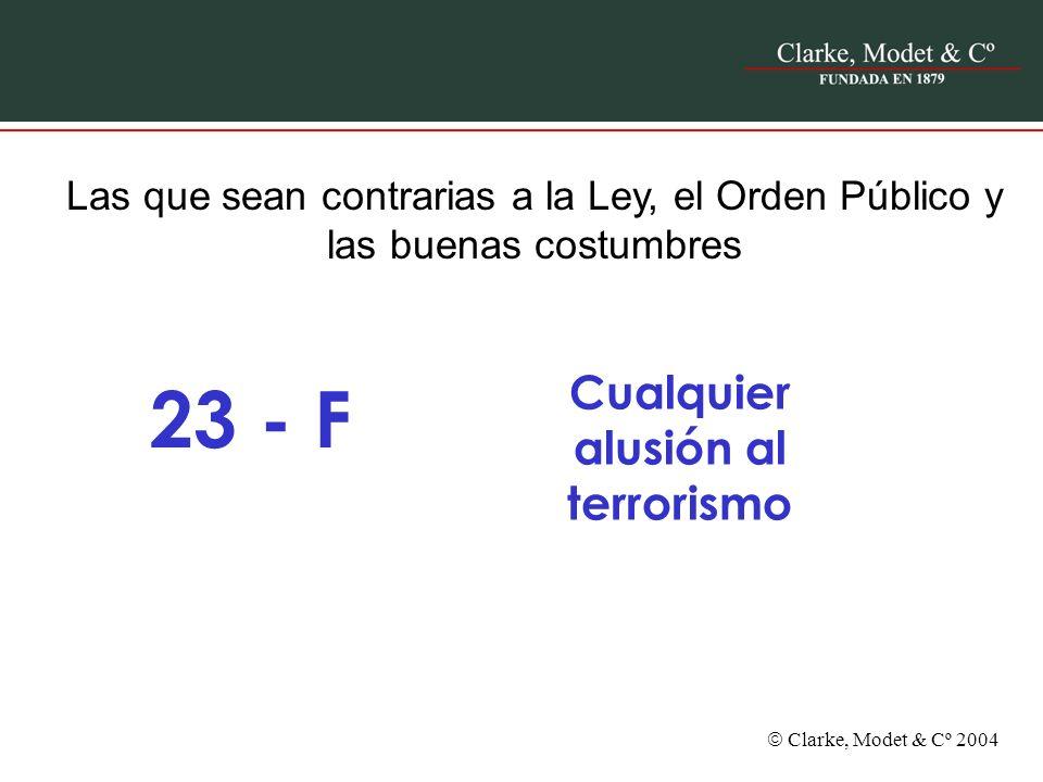 Clarke, Modet & Cº 2004 Las que sean contrarias a la Ley, el Orden Público y las buenas costumbres 23 - F Cualquier alusión al terrorismo