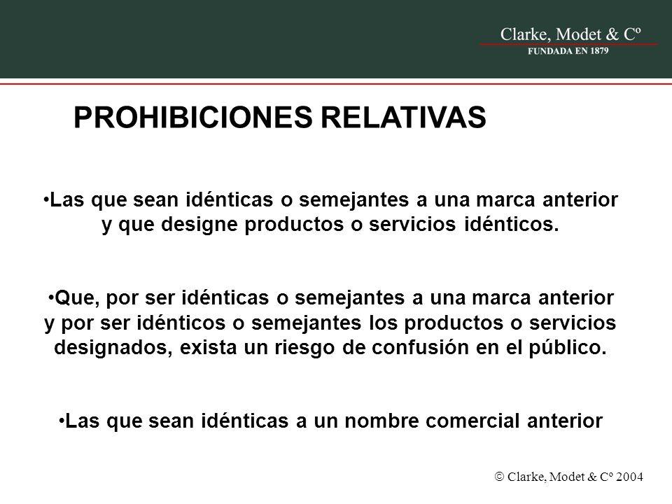 Clarke, Modet & Cº 2004 PROHIBICIONES RELATIVAS Las que sean idénticas o semejantes a una marca anterior y que designe productos o servicios idénticos