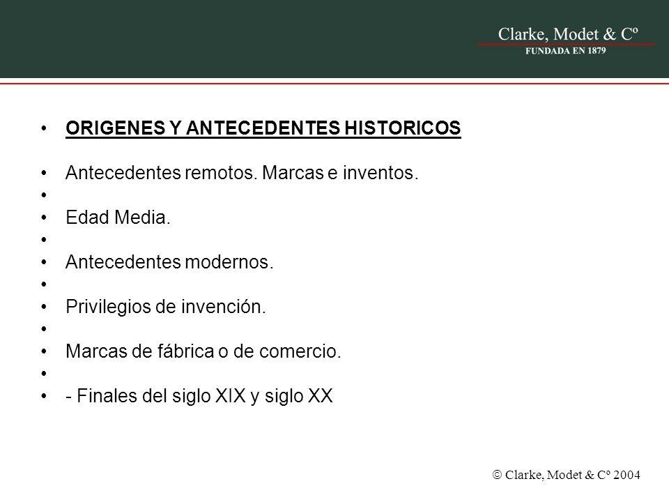 Clarke, Modet & Cº 2004 ORIGENES Y ANTECEDENTES HISTORICOS Antecedentes remotos. Marcas e inventos. Edad Media. Antecedentes modernos. Privilegios de