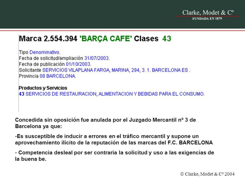 Concedida sin oposición fue anulada por el Juzgado Mercantil nº 3 de Barcelona ya que: -Es susceptible de inducir a errores en el tráfico mercantil y