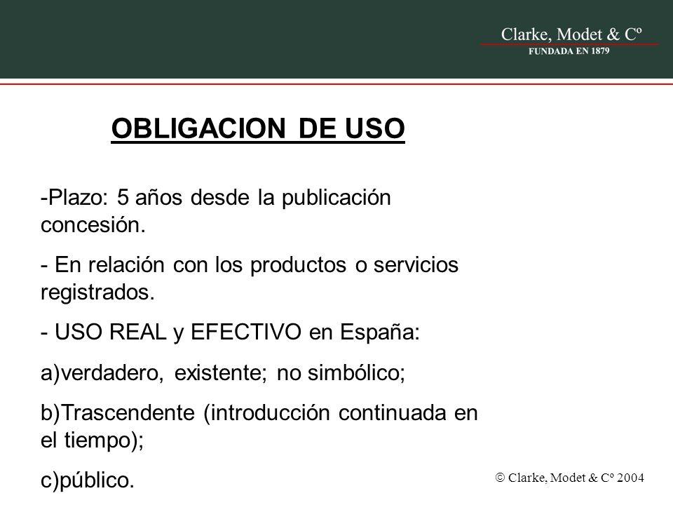OBLIGACION DE USO -Plazo: 5 años desde la publicación concesión. - En relación con los productos o servicios registrados. - USO REAL y EFECTIVO en Esp