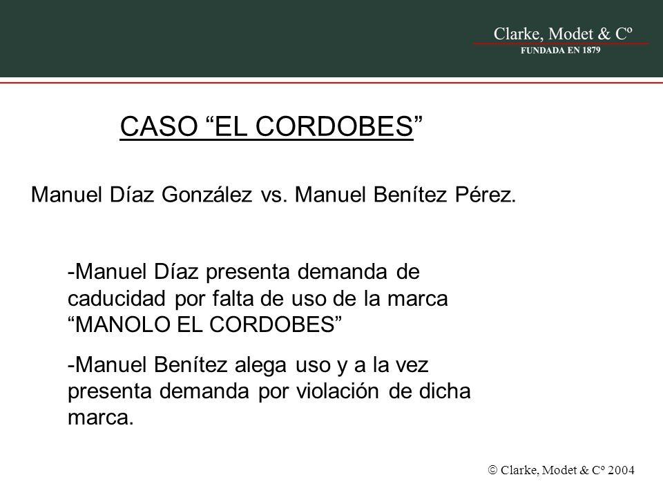 Clarke, Modet & Cº 2004 CASO EL CORDOBES Manuel Díaz González vs. Manuel Benítez Pérez. -Manuel Díaz presenta demanda de caducidad por falta de uso de