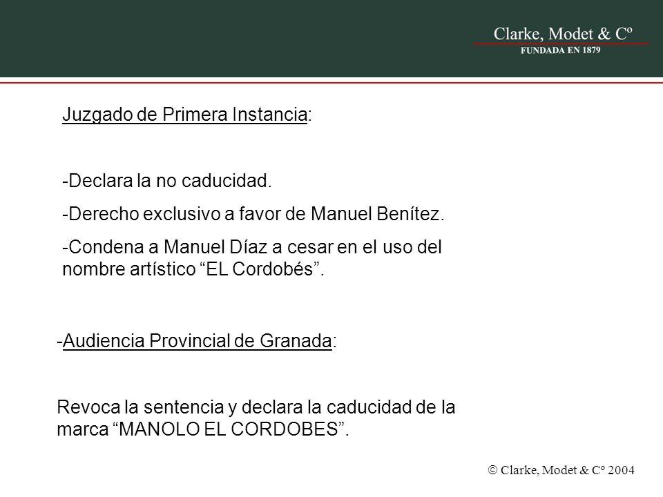 Clarke, Modet & Cº 2004 Juzgado de Primera Instancia: -Declara la no caducidad. -Derecho exclusivo a favor de Manuel Benítez. -Condena a Manuel Díaz a