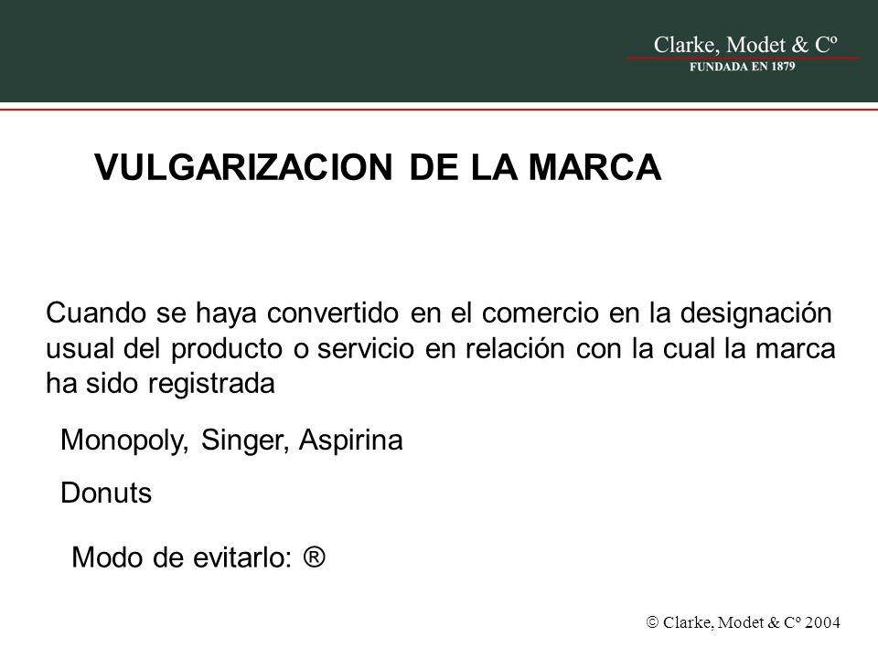 Clarke, Modet & Cº 2004 VULGARIZACION DE LA MARCA Cuando se haya convertido en el comercio en la designación usual del producto o servicio en relación