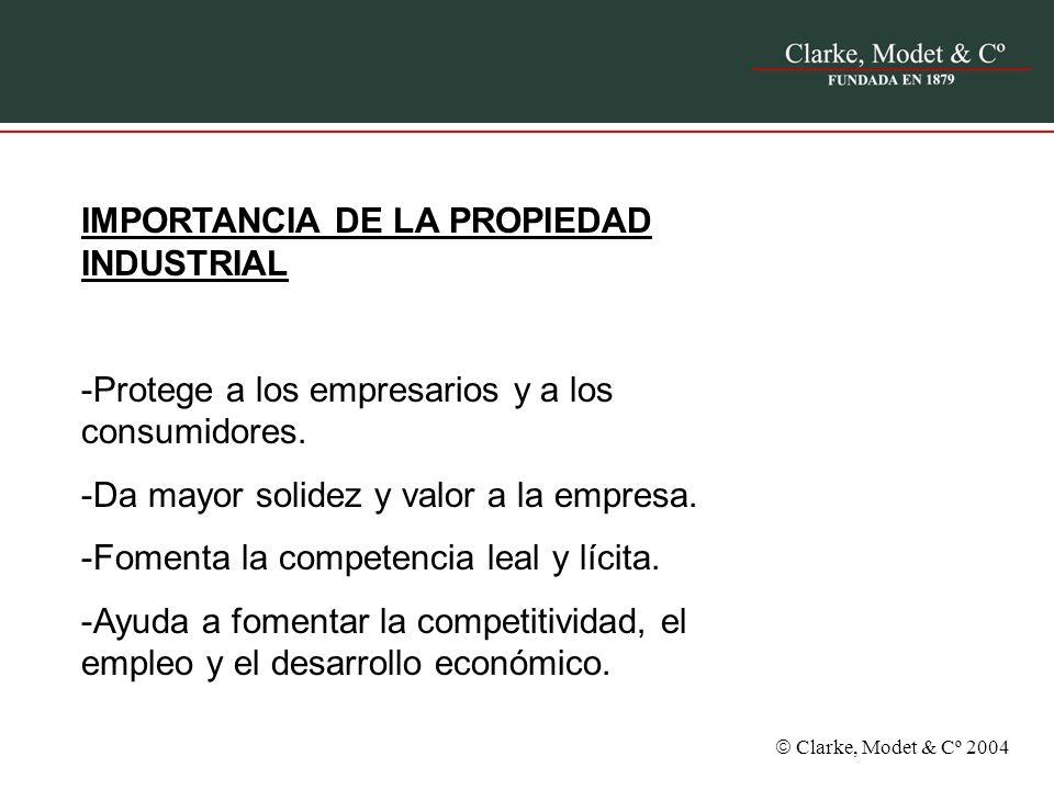 Clarke, Modet & Cº 2004 IMPORTANCIA DE LA PROPIEDAD INDUSTRIAL -Protege a los empresarios y a los consumidores. -Da mayor solidez y valor a la empresa