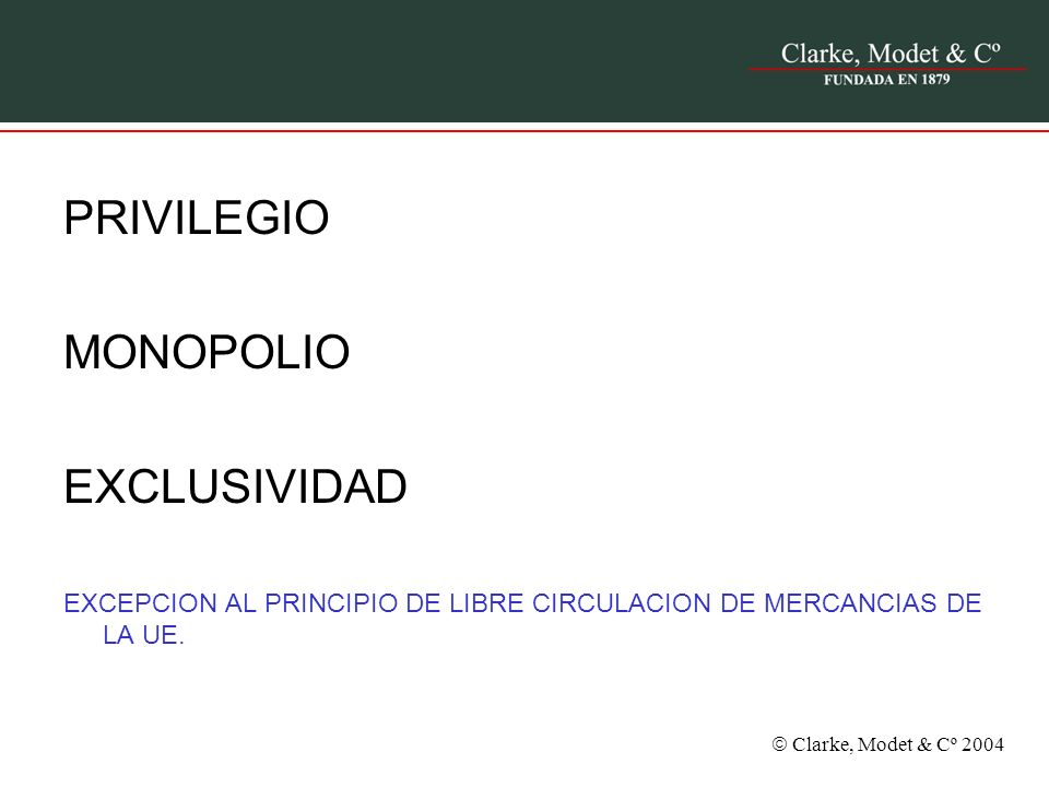 Clarke, Modet & Cº 2004 PRIVILEGIO MONOPOLIO EXCLUSIVIDAD EXCEPCION AL PRINCIPIO DE LIBRE CIRCULACION DE MERCANCIAS DE LA UE.