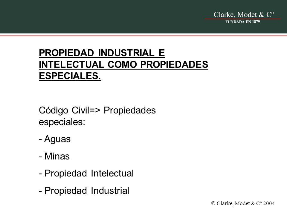 Clarke, Modet & Cº 2004 PROPIEDAD INDUSTRIAL E INTELECTUAL COMO PROPIEDADES ESPECIALES. Código Civil=> Propiedades especiales: - Aguas - Minas - Propi