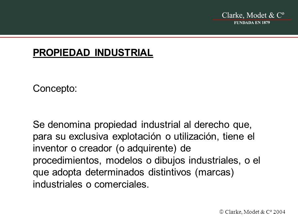 Clarke, Modet & Cº 2004 PROPIEDAD INDUSTRIAL Concepto: Se denomina propiedad industrial al derecho que, para su exclusiva explotación o utilización, t