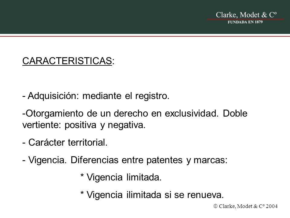 Clarke, Modet & Cº 2004 CARACTERISTICAS: - Adquisición: mediante el registro. -Otorgamiento de un derecho en exclusividad. Doble vertiente: positiva y