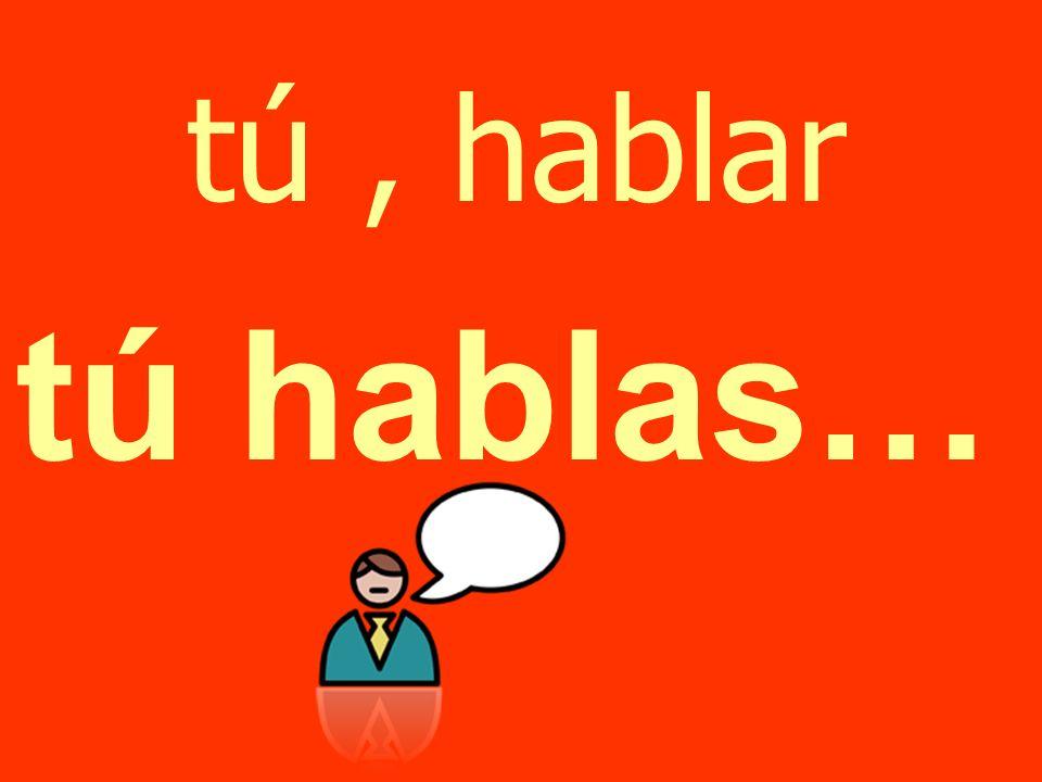 tú, hablar tú hablas…