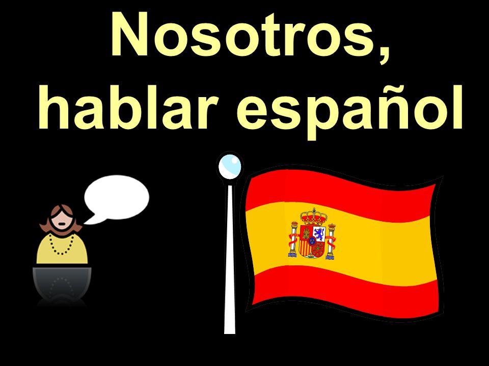 Nosotros, hablar español